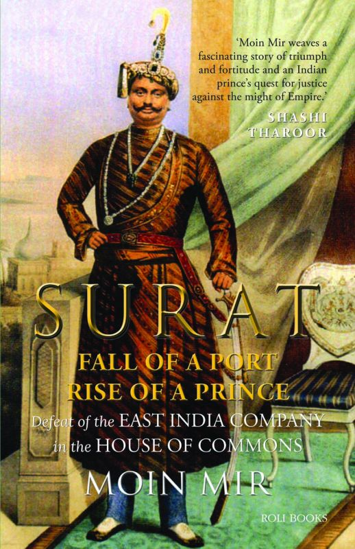 SURAT FALL OF A PORT, RISE OF A PRINCE by Moin Mir, Roli Books, pp. 250, Rs 495