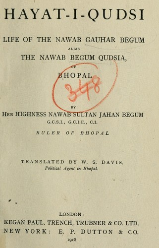 Hayat-i-Qudsi, life of the Nawab Gauhar Begum alias the Nawab Begum Qudsia of Bhopal